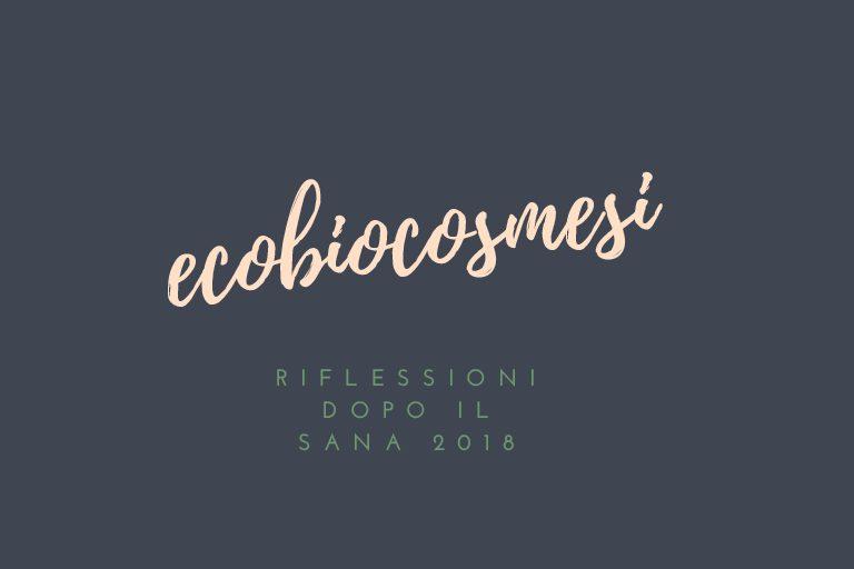 Sana 2018 e riflessioni sull'ecobiocosmesi