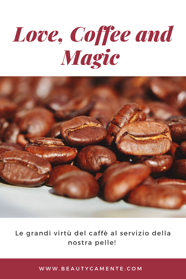 Cosmetici naturali Love Coffee and Magic, le proprietà del caffè per la pelle